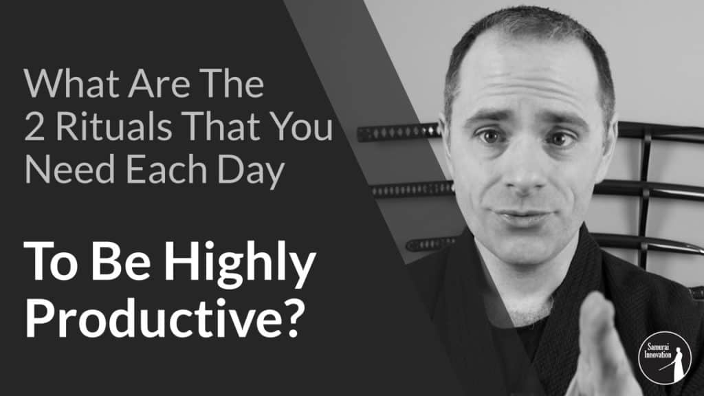 Two Rituals to Be Highly Productive by Samurai Innovation