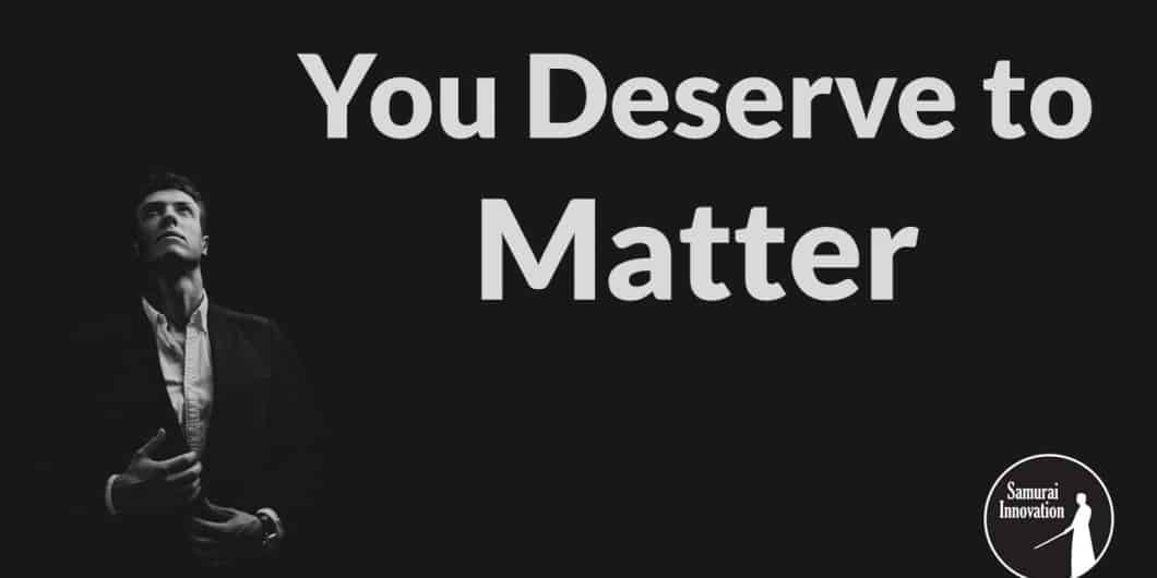 You Deserve to Matter by Samurai Innovation