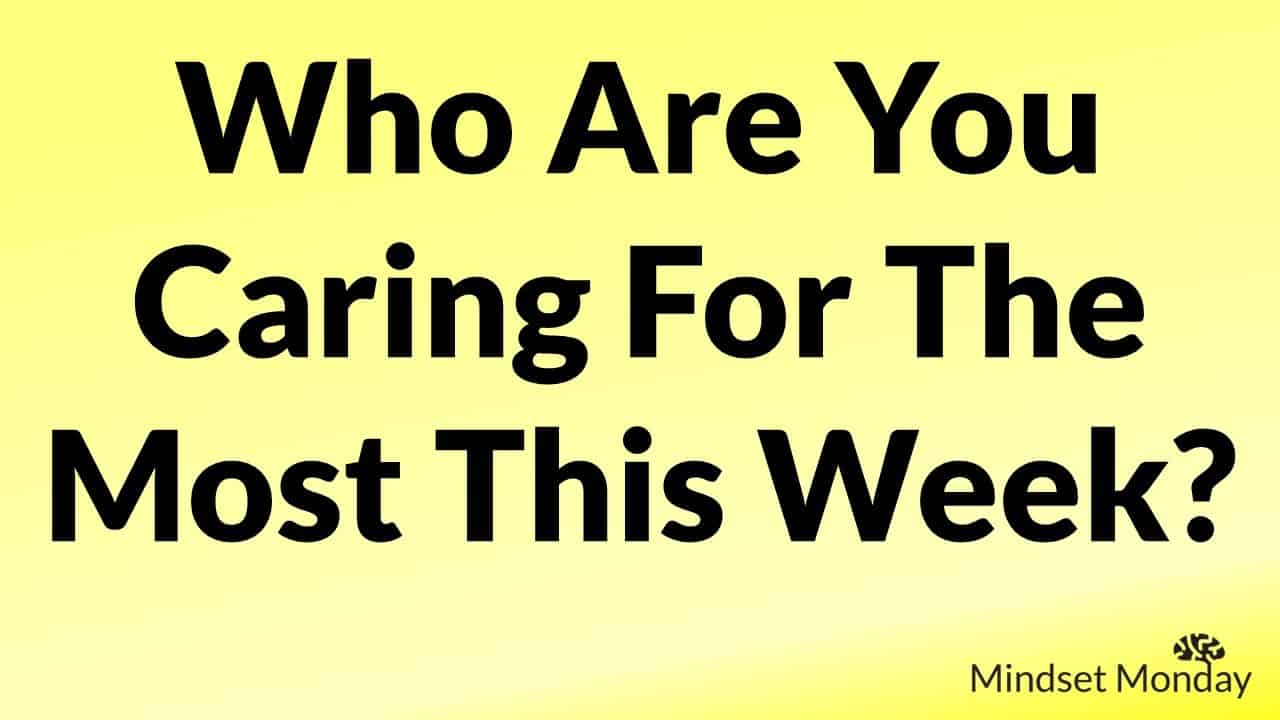 WHo Are You Caring for the Most this Week - Mindset Monday by Samurai Innovation