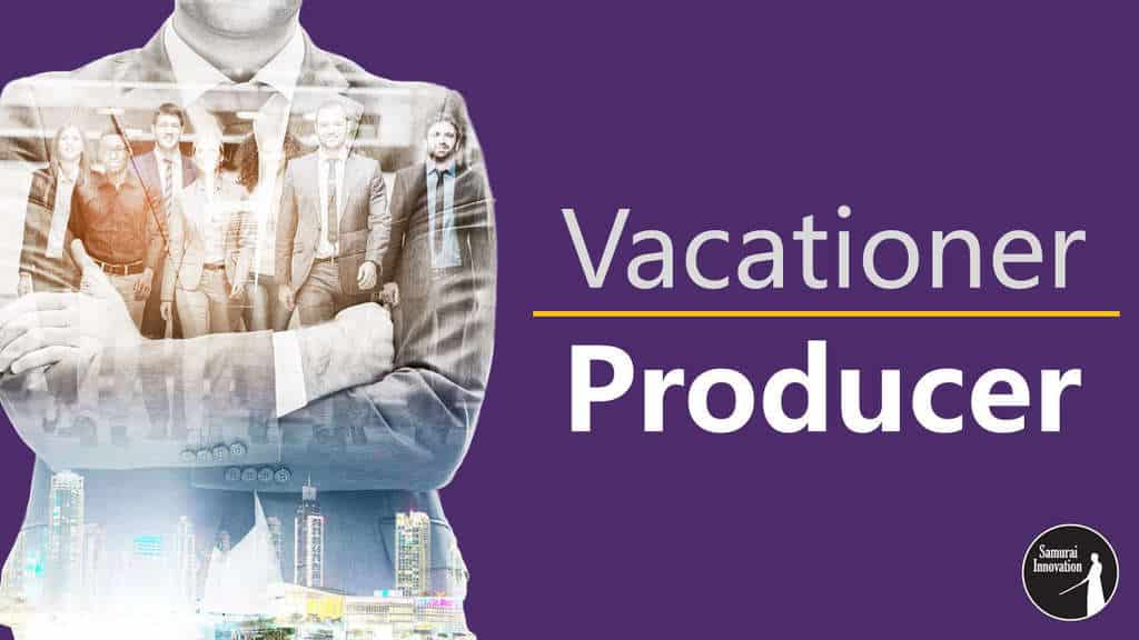 Will You Be a Vacationer or be a Producer by Samurai Innovation