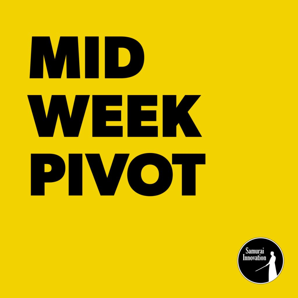 Welcome to the Mid Week Pivot Podcast by Samurai Innovation